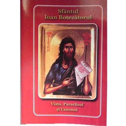 Viata, paraclisul si canonul Sfantului Ioan Botezatorul